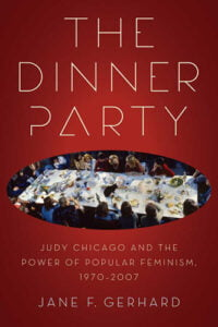 The Dinner Party - Judy Chicago and the Power of Popular Feminism - 1970 to 2007 - Book Cover